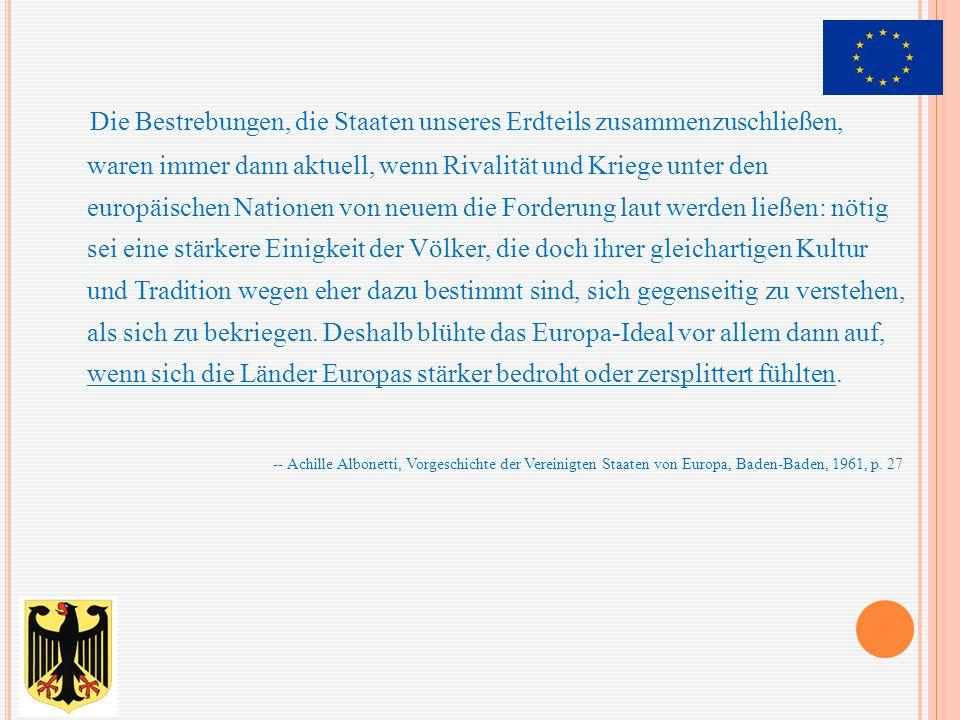 Die Bestrebungen, die Staaten unseres Erdteils zusammenzuschließen, waren immer dann aktuell, wenn Rivalität und Kriege unter den europäischen Natione