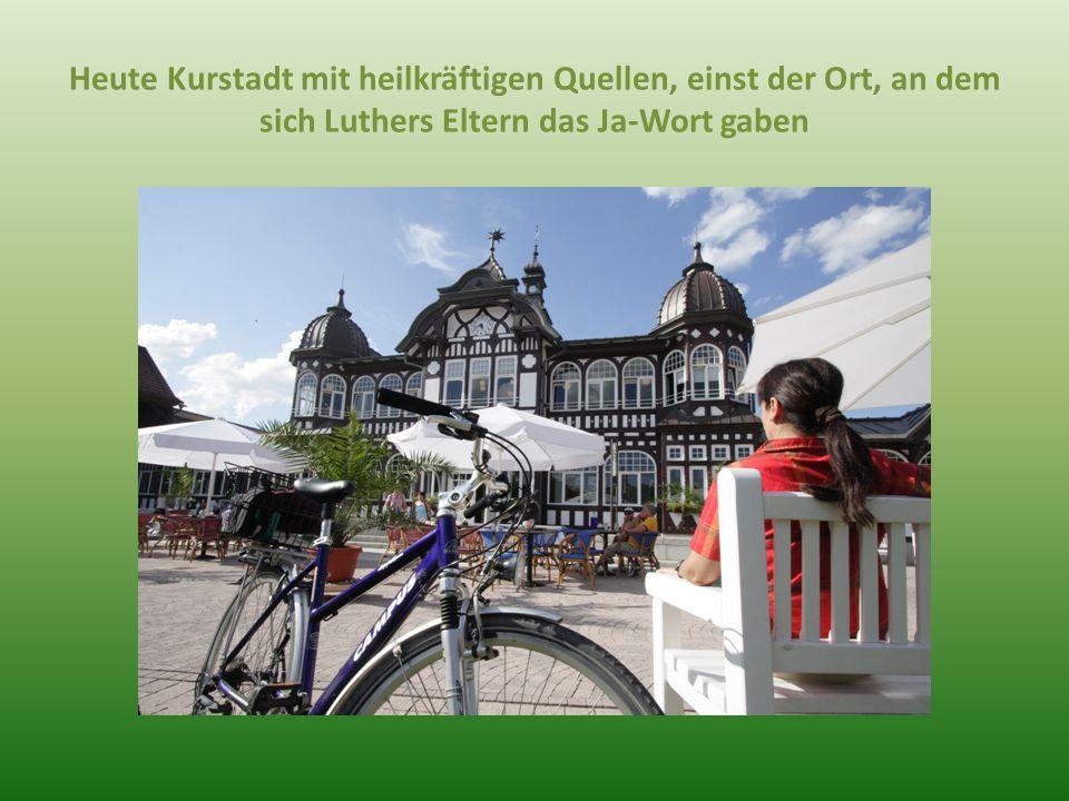 Heute Kurstadt mit heilkräftigen Quellen, einst der Ort, an dem sich Luthers Eltern das Ja-Wort gaben