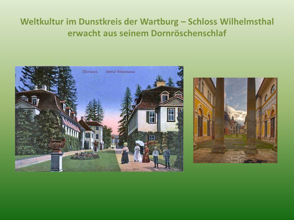 Weltkultur im Dunstkreis der Wartburg – Schloss Wilhelmsthal erwacht aus seinem Dornröschenschlaf