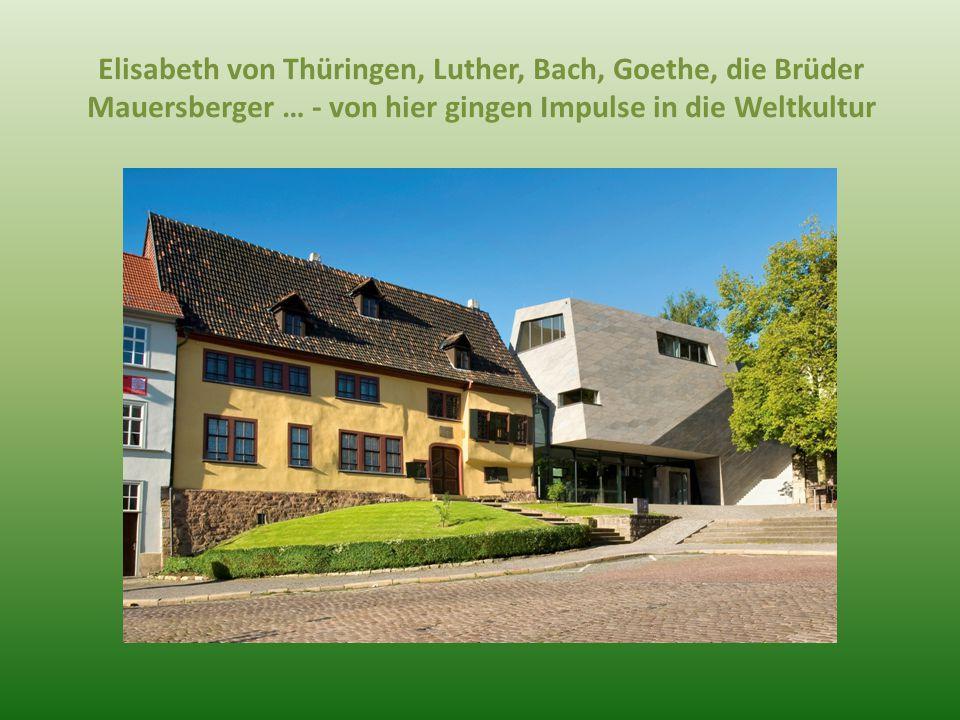 Elisabeth von Thüringen, Luther, Bach, Goethe, die Brüder Mauersberger … - von hier gingen Impulse in die Weltkultur