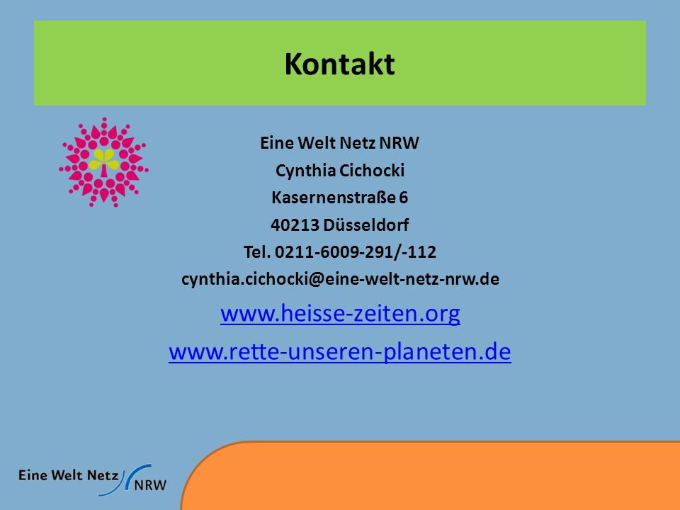 Kontakt Eine Welt Netz NRW Cynthia Cichocki Kasernenstraße 6 40213 Düsseldorf Tel.