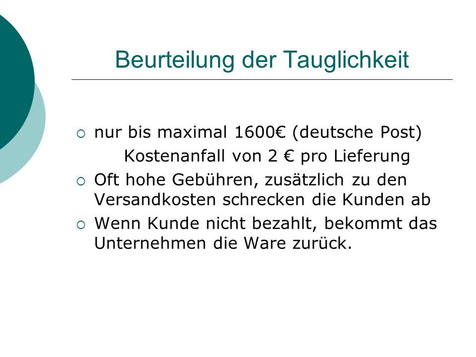 Beurteilung der Tauglichkeit  nur bis maximal 1600€ (deutsche Post) Kostenanfall von 2 € pro Lieferung  Oft hohe Gebühren, zusätzlich zu den Versand