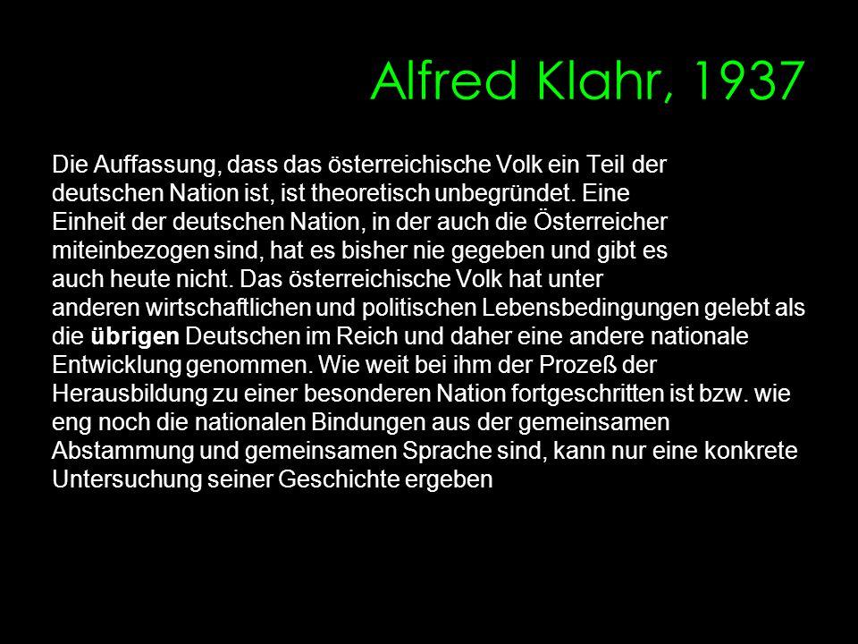Alfred Klahr, 1937 Die Auffassung, dass das österreichische Volk ein Teil der deutschen Nation ist, ist theoretisch unbegründet. Eine Einheit der deut