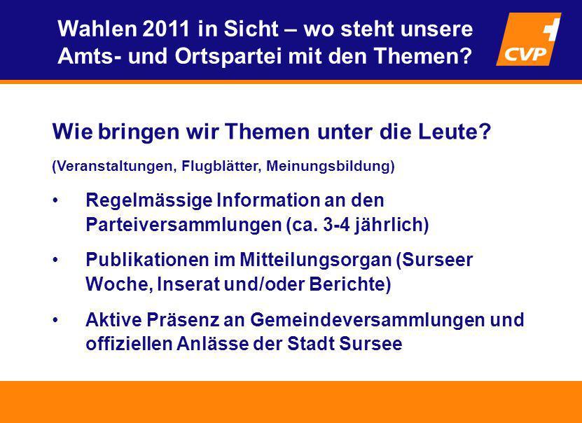 Wie bringen wir Themen unter die Leute? (Veranstaltungen, Flugblätter, Meinungsbildung) Regelmässige Information an den Parteiversammlungen (ca. 3-4 j