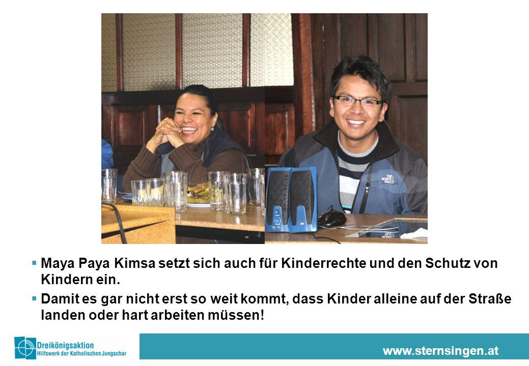 www.sternsingen.at  Maya Paya Kimsa setzt sich auch für Kinderrechte und den Schutz von Kindern ein.  Damit es gar nicht erst so weit kommt, dass Ki