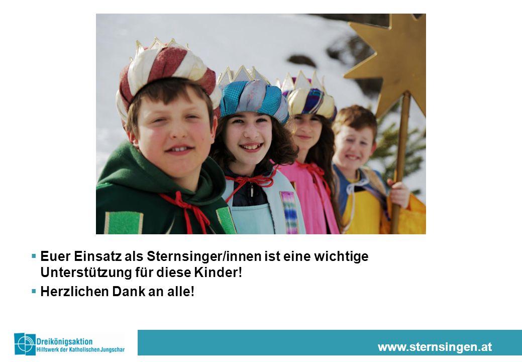 www.sternsingen.at  Euer Einsatz als Sternsinger/innen ist eine wichtige Unterstützung für diese Kinder!  Herzlichen Dank an alle!