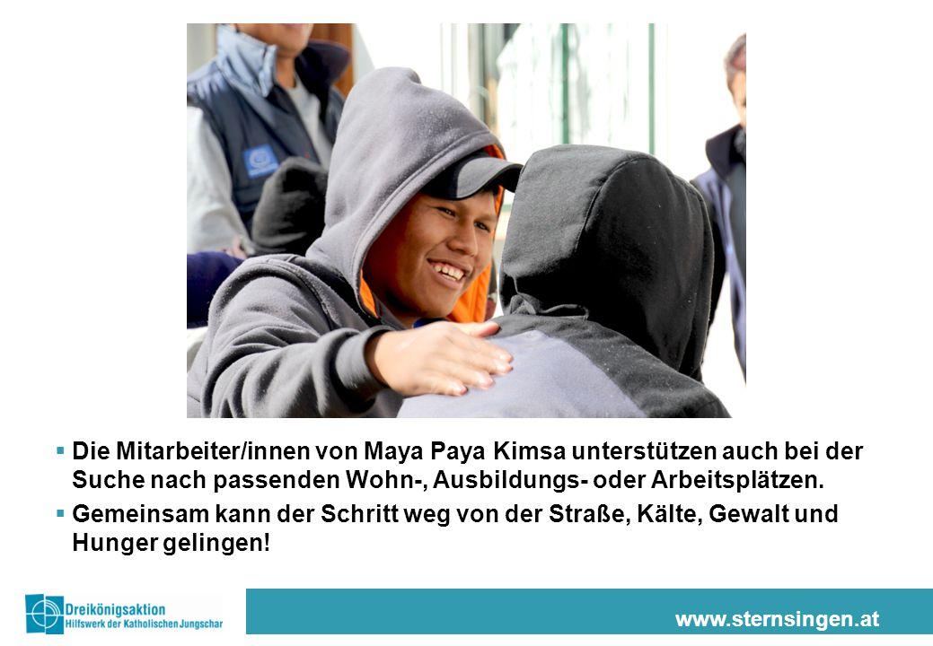 www.sternsingen.at  Die Mitarbeiter/innen von Maya Paya Kimsa unterstützen auch bei der Suche nach passenden Wohn-, Ausbildungs- oder Arbeitsplätzen.
