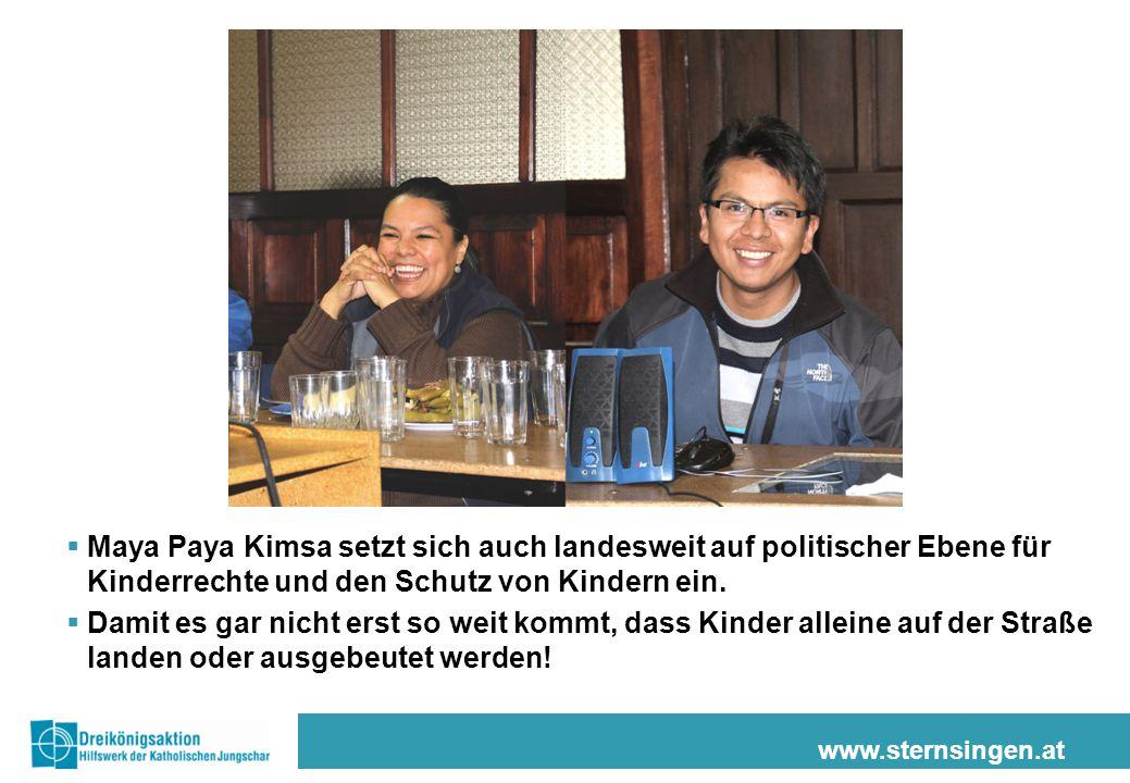 www.sternsingen.at  Maya Paya Kimsa setzt sich auch landesweit auf politischer Ebene für Kinderrechte und den Schutz von Kindern ein.
