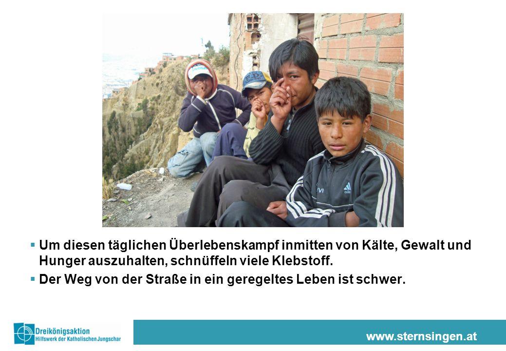 www.sternsingen.at  Um diesen täglichen Überlebenskampf inmitten von Kälte, Gewalt und Hunger auszuhalten, schnüffeln viele Klebstoff.