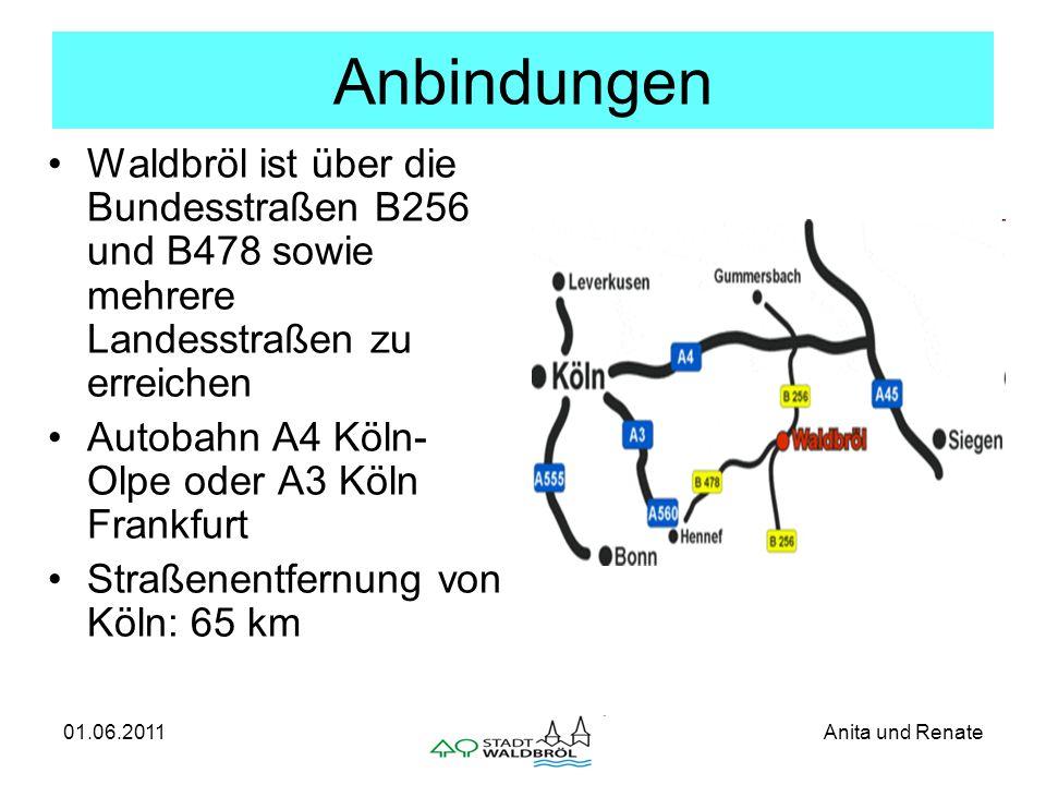 01.06.2011Anita und Renate Anbindungen Waldbröl ist über die Bundesstraßen B256 und B478 sowie mehrere Landesstraßen zu erreichen Autobahn A4 Köln- Olpe oder A3 Köln Frankfurt Straßenentfernung von Köln: 65 km