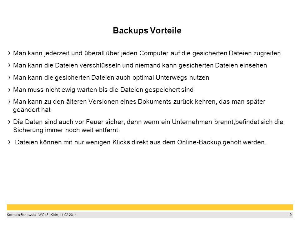 9 Backups Vorteile Man kann jederzeit und überall über jeden Computer auf die gesicherten Dateien zugreifen Man kann die Dateien verschlüsseln und niemand kann gesicherten Dateien einsehen Man kann die gesicherten Dateien auch optimal Unterwegs nutzen Man muss nicht ewig warten bis die Dateien gespeichert sind Man kann zu den älteren Versionen eines Dokuments zurück kehren, das man später geändert hat Die Daten sind auch vor Feuer sicher, denn wenn ein Unternehmen brennt,befindet sich die Sicherung immer noch weit entfernt.