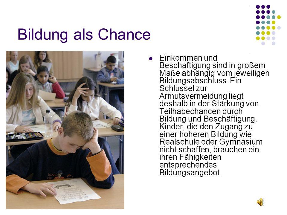 Bildung als Chance Einkommen und Beschäftigung sind in großem Maße abhängig vom jeweiligen Bildungsabschluss.