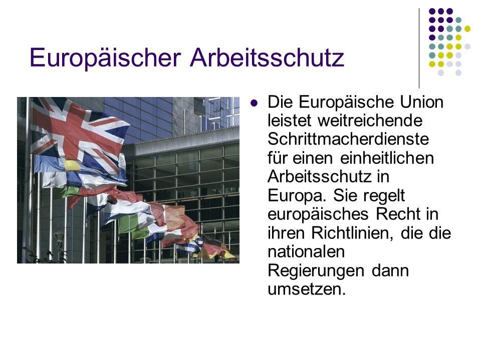 Europäischer Arbeitsschutz Die Europäische Union leistet weitreichende Schrittmacherdienste für einen einheitlichen Arbeitsschutz in Europa.