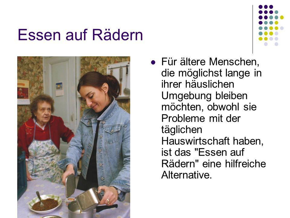 Essen auf Rädern Für ältere Menschen, die möglichst lange in ihrer häuslichen Umgebung bleiben möchten, obwohl sie Probleme mit der täglichen Hauswirtschaft haben, ist das Essen auf Rädern eine hilfreiche Alternative.