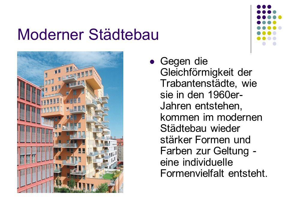 Moderner Städtebau Gegen die Gleichförmigkeit der Trabantenstädte, wie sie in den 1960er- Jahren entstehen, kommen im modernen Städtebau wieder stärker Formen und Farben zur Geltung - eine individuelle Formenvielfalt entsteht.