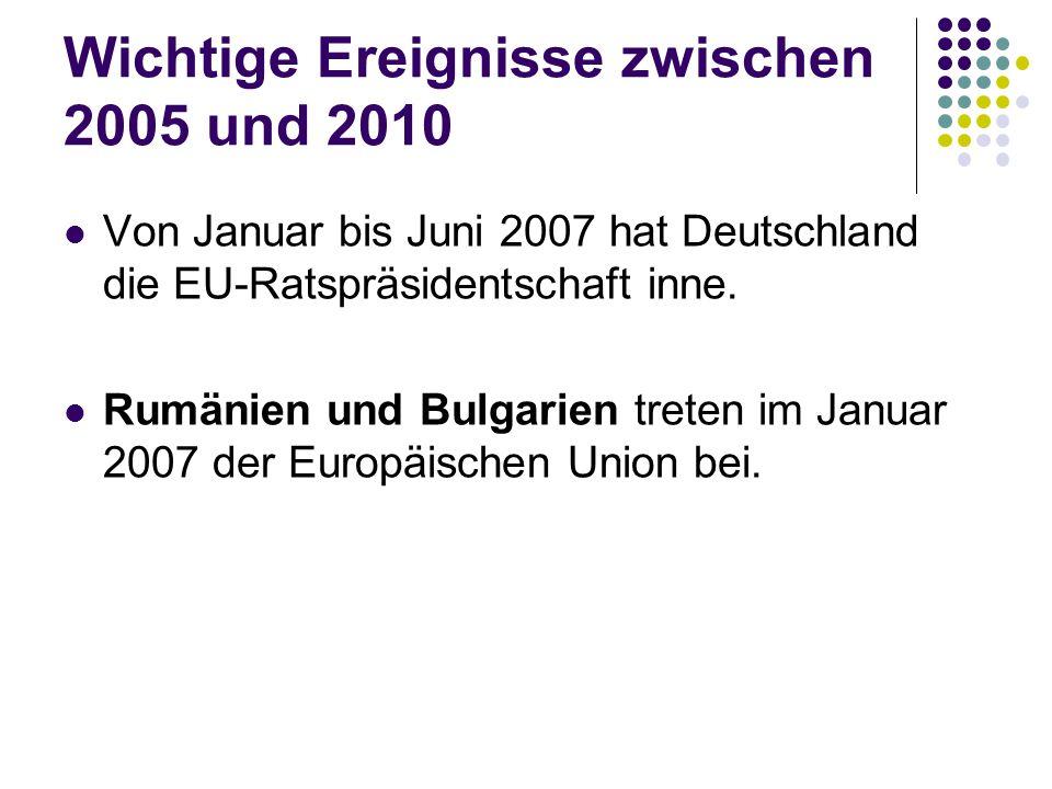 Wichtige Ereignisse zwischen 2005 und 2010 Von Januar bis Juni 2007 hat Deutschland die EU-Ratspräsidentschaft inne.