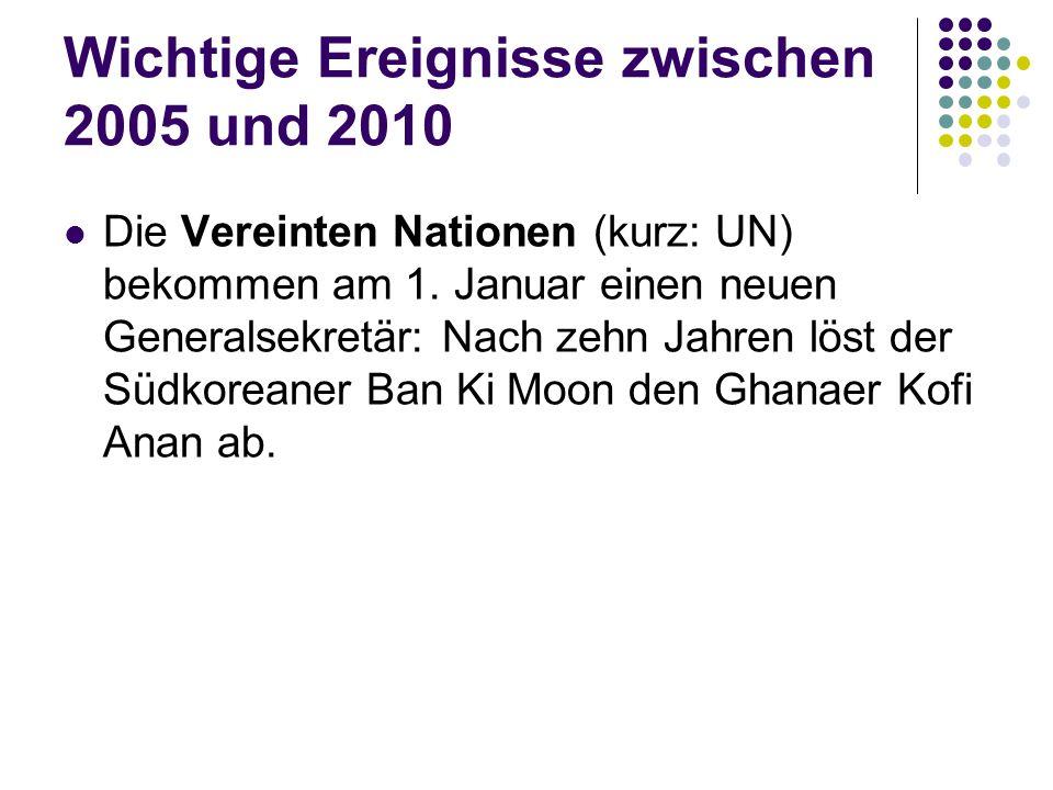 Wichtige Ereignisse zwischen 2005 und 2010 Die Vereinten Nationen (kurz: UN) bekommen am 1.