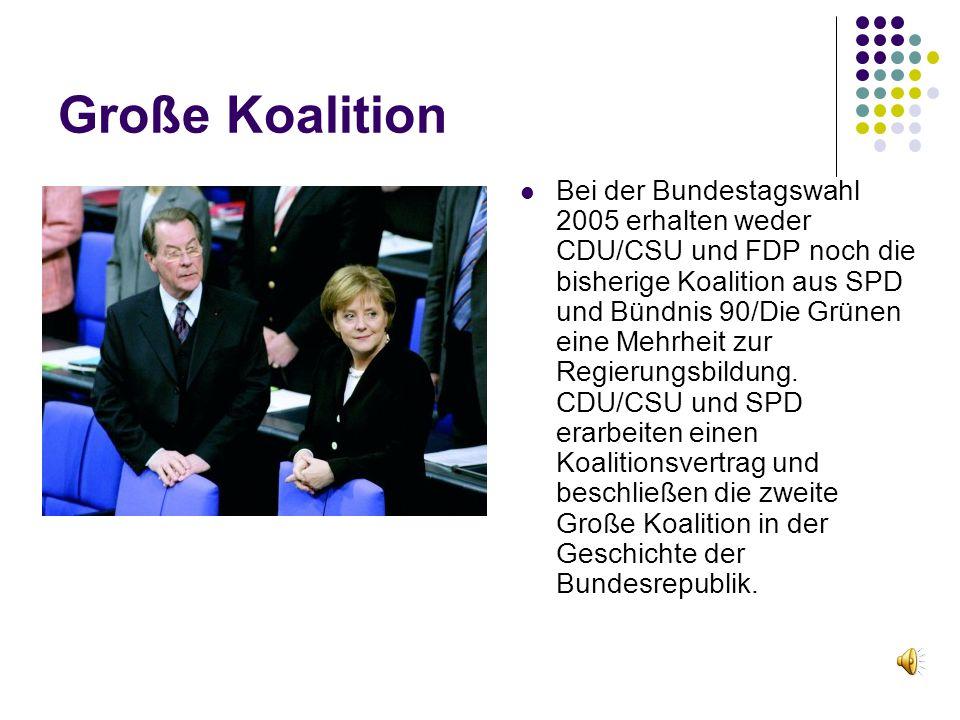 Große Koalition Bei der Bundestagswahl 2005 erhalten weder CDU/CSU und FDP noch die bisherige Koalition aus SPD und Bündnis 90/Die Grünen eine Mehrheit zur Regierungsbildung.