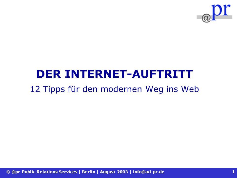 © @pr Public Relations Services | Berlin | August 2003 | info@ad-pr.de2 12 INTERNET-REGELN Ihr Weg ins Internet .