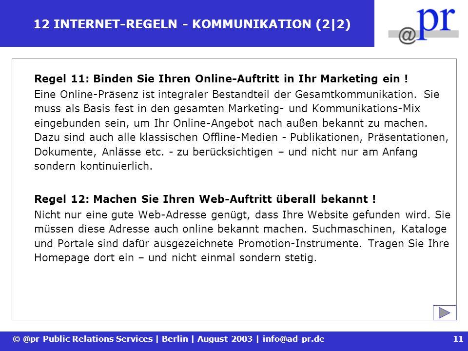 © @pr Public Relations Services | Berlin | August 2003 | info@ad-pr.de12 12 INTERNET-REGELN Noch Fragen offen.