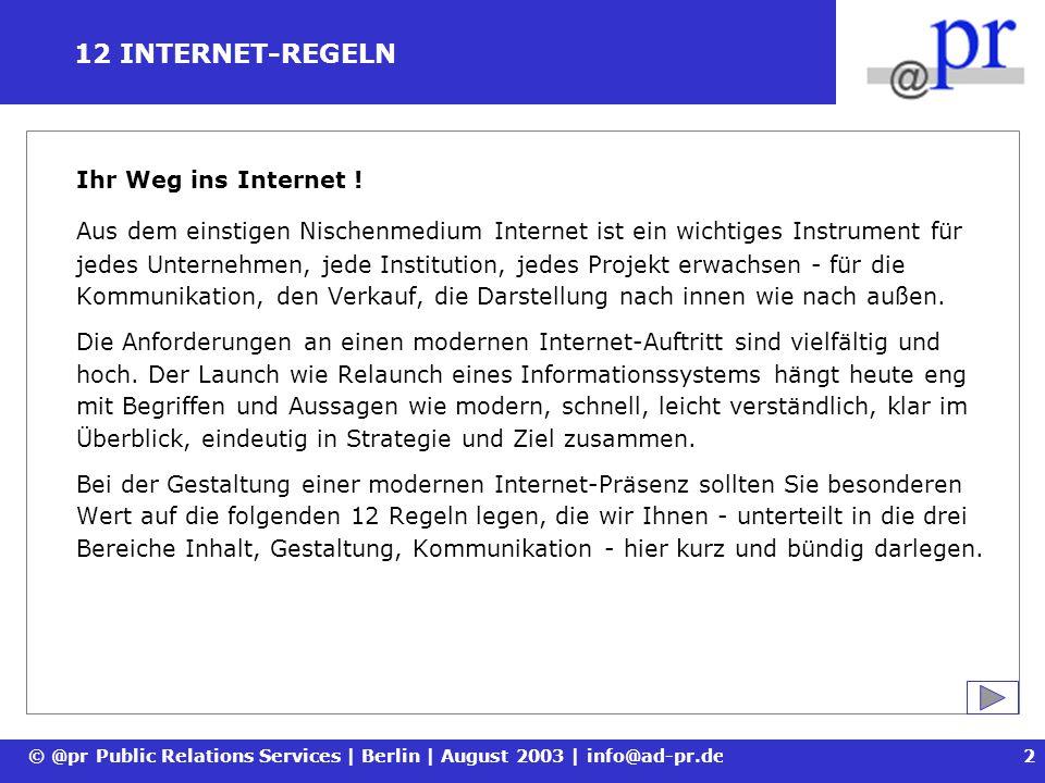 © @pr Public Relations Services | Berlin | August 2003 | info@ad-pr.de3 12 INTERNET-REGELN - INHALT (1|2) Regel 1: Seien Sie stets aktuell .
