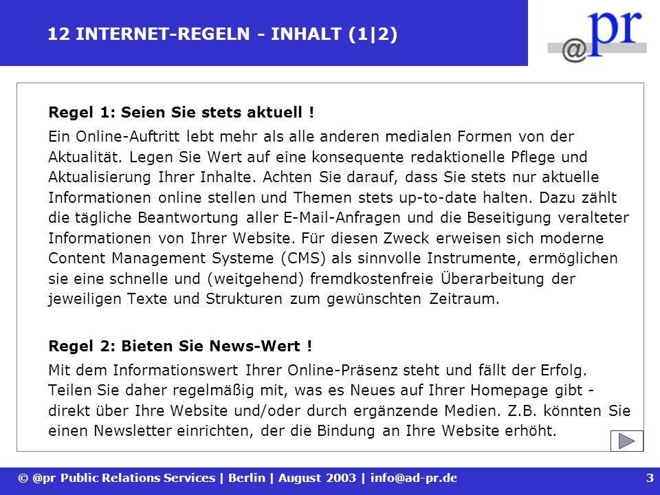 © @pr Public Relations Services | Berlin | August 2003 | info@ad-pr.de4 12 INTERNET-REGELN - INHALT (2|2) Regel 3: Liefern Sie Mehr-Wert .