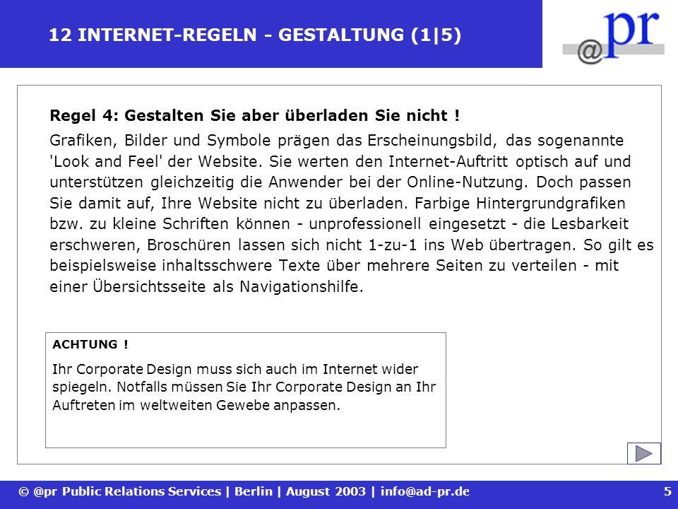 © @pr Public Relations Services | Berlin | August 2003 | info@ad-pr.de6 12 INTERNET-REGELN - GESTALTUNG (2|5) Regel 5: Denken Sie medienadäquat .