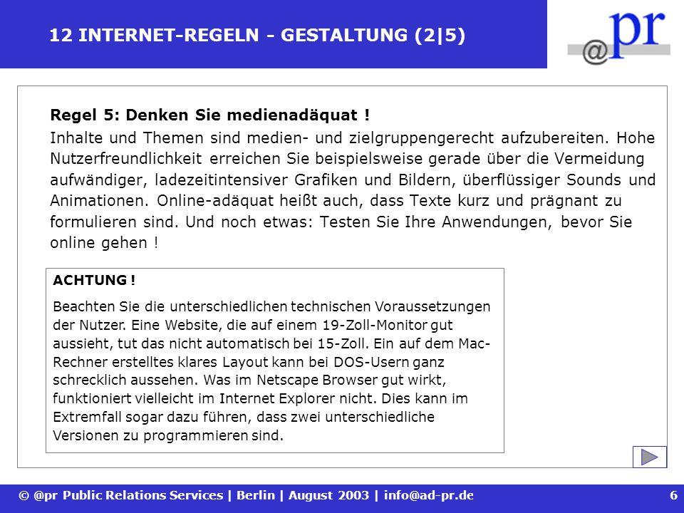 © @pr Public Relations Services | Berlin | August 2003 | info@ad-pr.de7 12 INTERNET-REGELN - GESTALTUNG (3|5) Regel 6: Führen Sie durch Ihre Website .