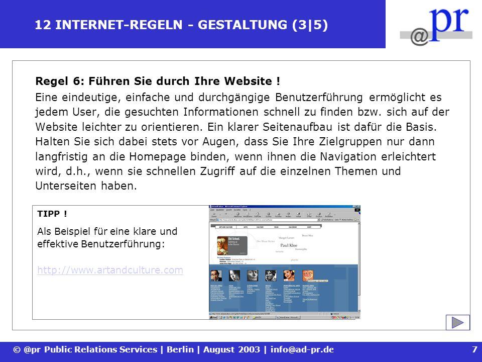 © @pr Public Relations Services | Berlin | August 2003 | info@ad-pr.de8 12 INTERNET-REGELN - GESTALTUNG (4|5) Regel 7: Helfen Sie dem User bei der Navigation .