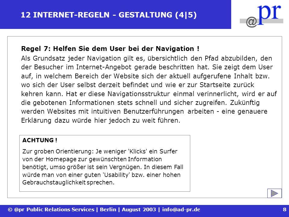 © @pr Public Relations Services | Berlin | August 2003 | info@ad-pr.de9 12 INTERNET-REGELN - GESTALTUNG (5|5) Regel 8: Sorgen Sie für eine optimale Suche .
