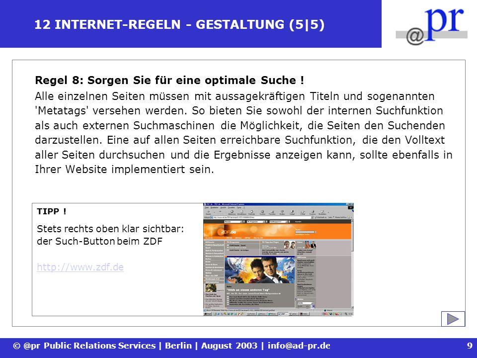 © @pr Public Relations Services | Berlin | August 2003 | info@ad-pr.de10 12 INTERNET-REGELN - KOMMUNIKATION (1|2) Regel 9: Treten Sie in Dialog mit Ihren Nutzern .