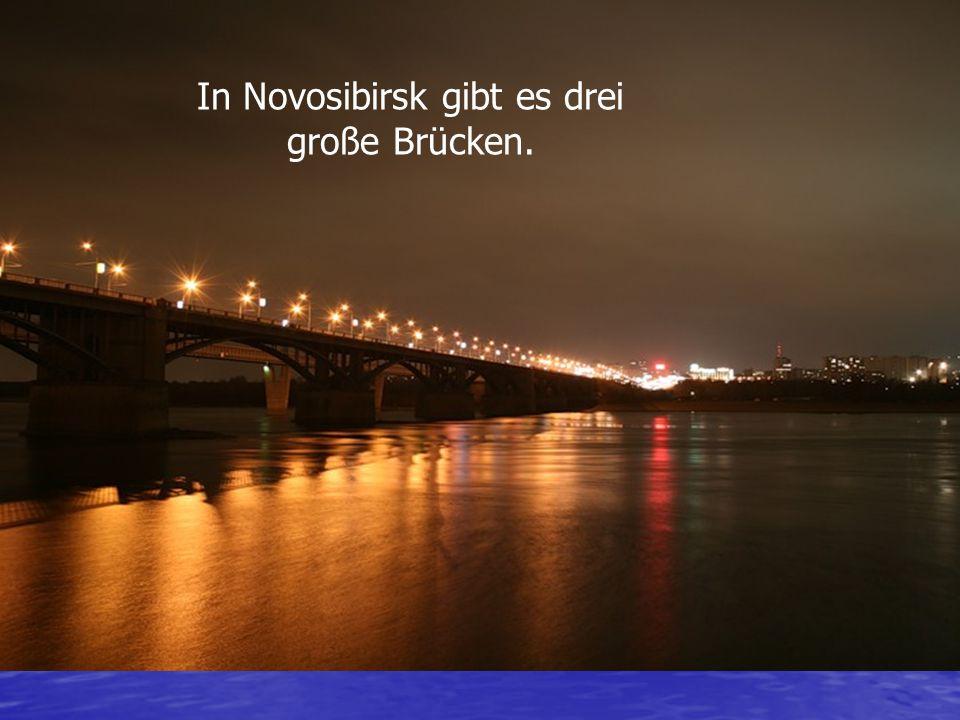 In Novosibirsk gibt es drei große Brücken.