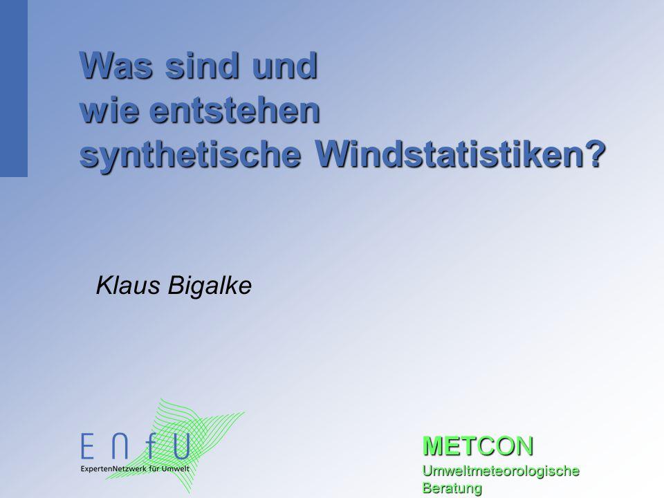 METCON Umweltmeteorologische Beratung Was sind und wie entstehen synthetische Windstatistiken? Klaus Bigalke
