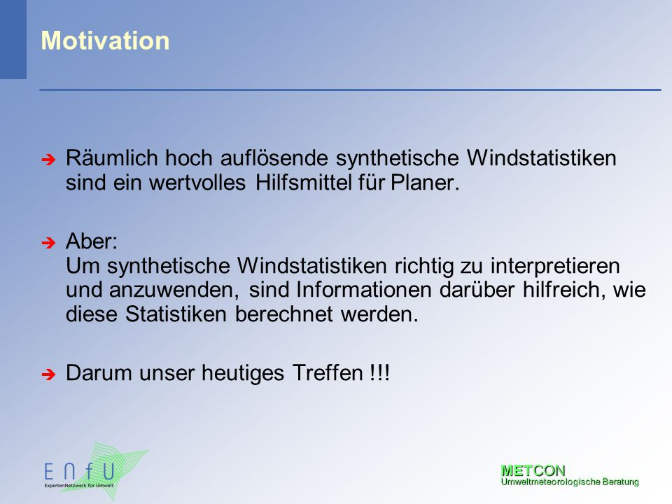 METCON Umweltmeteorologische Beratung Motivation  Räumlich hoch auflösende synthetische Windstatistiken sind ein wertvolles Hilfsmittel für Planer. 
