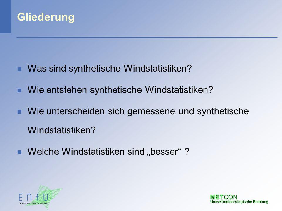 METCON Umweltmeteorologische Beratung Gliederung n Was sind synthetische Windstatistiken? n Wie entstehen synthetische Windstatistiken? n Wie untersch