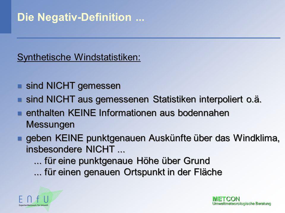 METCON Umweltmeteorologische Beratung Die Negativ-Definition... Synthetische Windstatistiken: n sind NICHT gemessen n sind NICHT aus gemessenen Statis