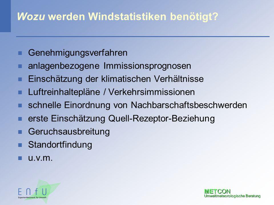 METCON Umweltmeteorologische Beratung Wozu werden Windstatistiken benötigt? n Genehmigungsverfahren n anlagenbezogene Immissionsprognosen n Einschätzu