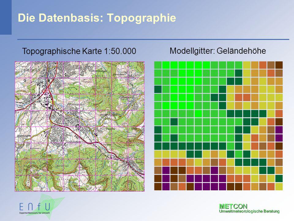 METCON Umweltmeteorologische Beratung Die Datenbasis: Topographie Topographische Karte 1:50.000 Modellgitter: Geländehöhe