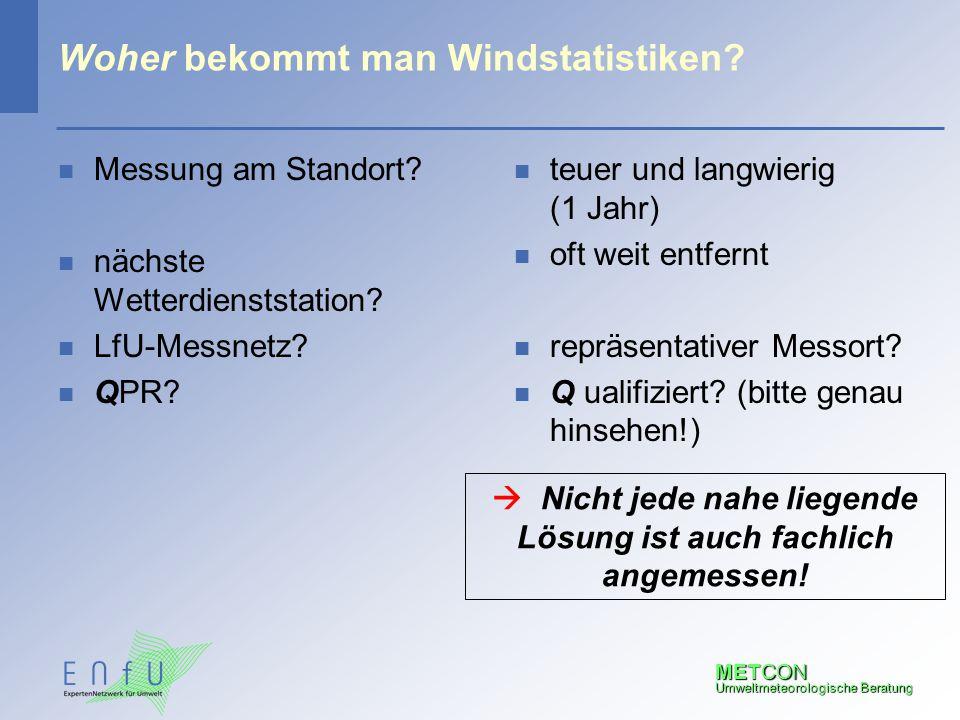 METCON Umweltmeteorologische Beratung Woher bekommt man Windstatistiken? n Messung am Standort? n nächste Wetterdienststation? n LfU-Messnetz? n QPR?