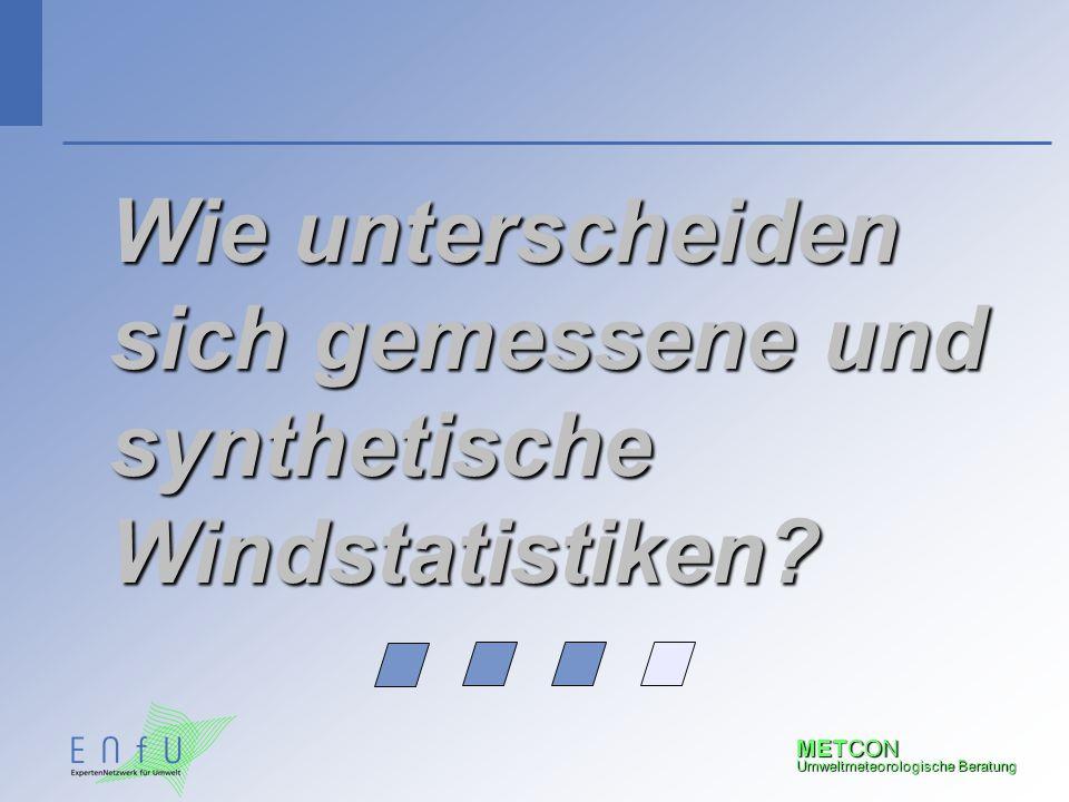 METCON Umweltmeteorologische Beratung Wie unterscheiden sich gemessene und synthetische Windstatistiken?
