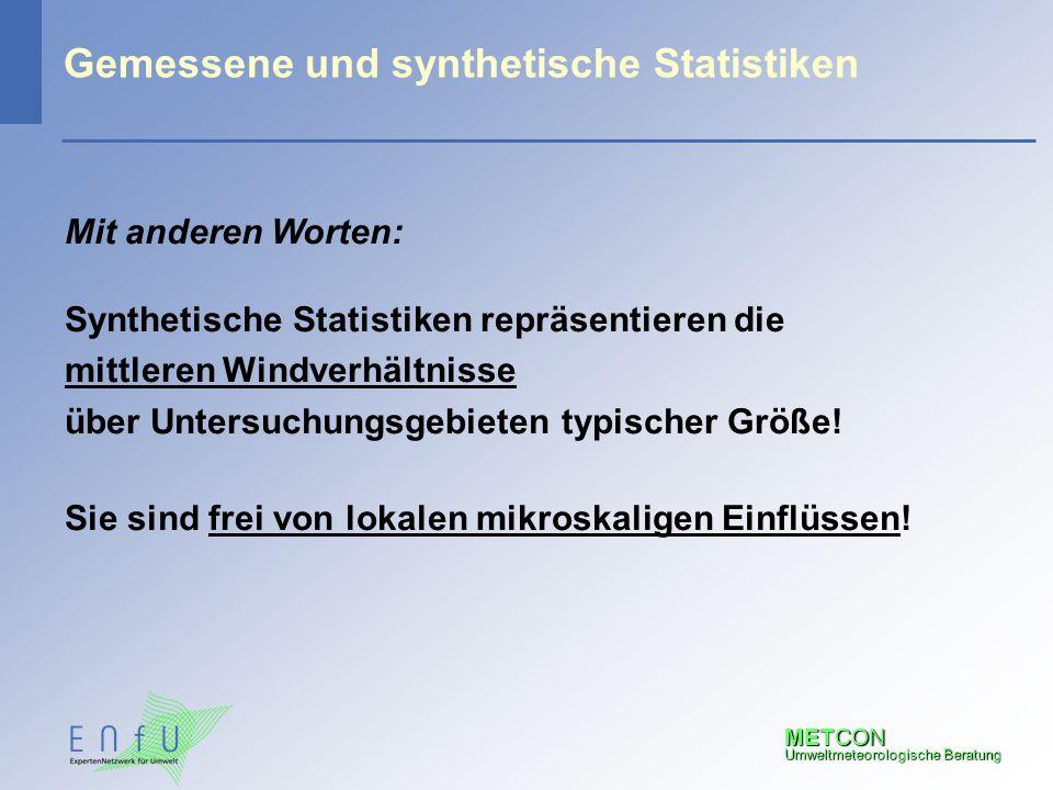 METCON Umweltmeteorologische Beratung Gemessene und synthetische Statistiken Mit anderen Worten: Synthetische Statistiken repräsentieren die mittleren
