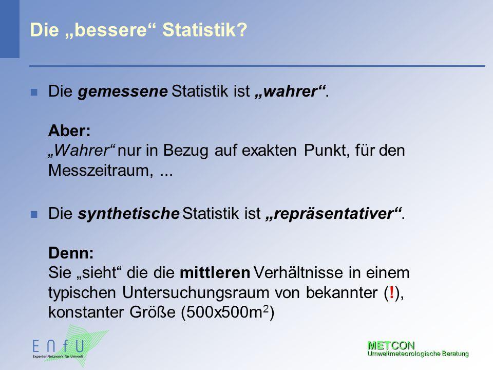 """METCON Umweltmeteorologische Beratung Die """"bessere"""" Statistik? n Die gemessene Statistik ist """"wahrer"""". Aber: """"Wahrer"""" nur in Bezug auf exakten Punkt,"""