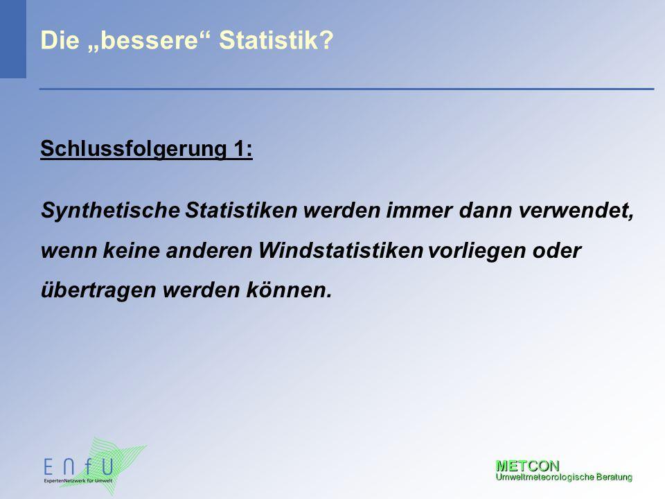 """METCON Umweltmeteorologische Beratung Die """"bessere"""" Statistik? Schlussfolgerung 1: Synthetische Statistiken werden immer dann verwendet, wenn keine an"""