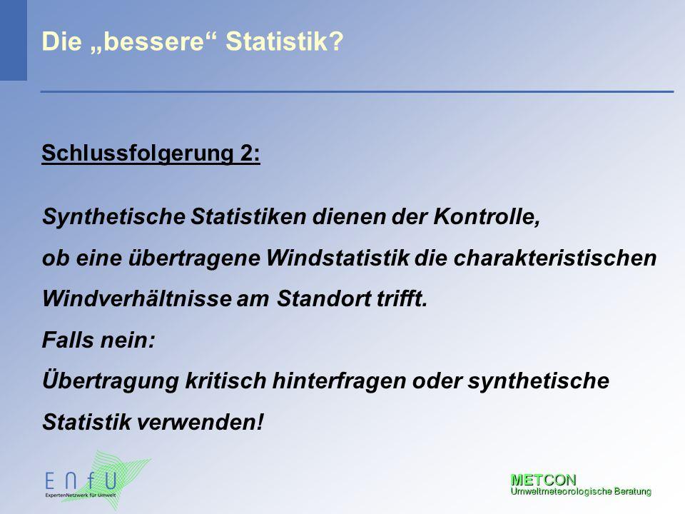 """METCON Umweltmeteorologische Beratung Die """"bessere"""" Statistik? Schlussfolgerung 2: Synthetische Statistiken dienen der Kontrolle, ob eine übertragene"""