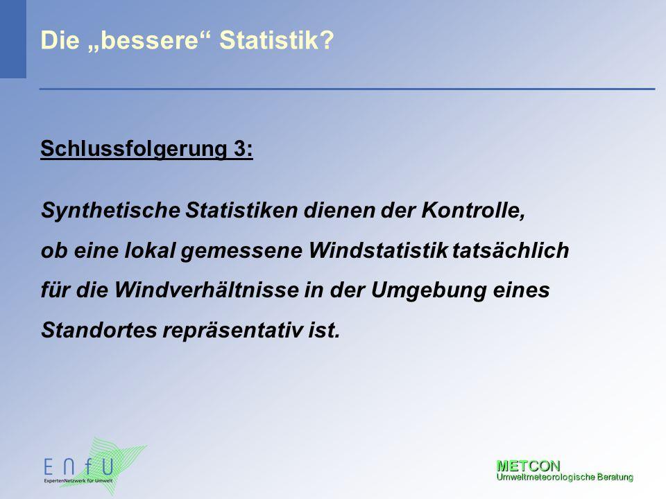 """METCON Umweltmeteorologische Beratung Die """"bessere"""" Statistik? Schlussfolgerung 3: Synthetische Statistiken dienen der Kontrolle, ob eine lokal gemess"""