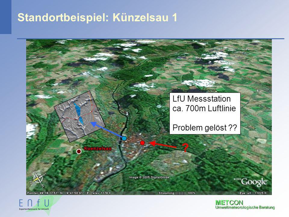 METCON Umweltmeteorologische Beratung Standortbeispiel: Künzelsau 1 ? LfU Messstation ca. 700m Luftlinie Problem gelöst ??
