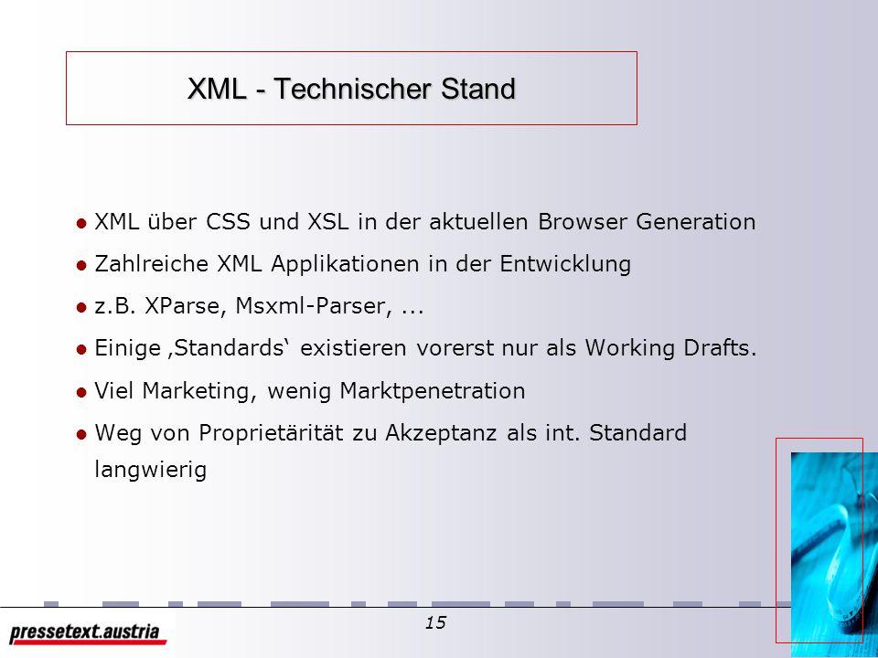 14 XML - Visionen Verbesserte Informationssuche: Suchfunktionalitäten in Suchmaschinen Lokale Informationsverarbeitung (Rendering, XSLT) Entlastung vo