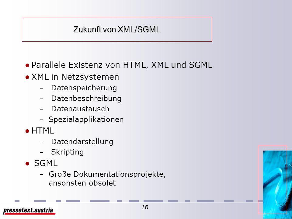 15 XML - Technischer Stand XML über CSS und XSL in der aktuellen Browser Generation Zahlreiche XML Applikationen in der Entwicklung z.B. XParse, Msxml