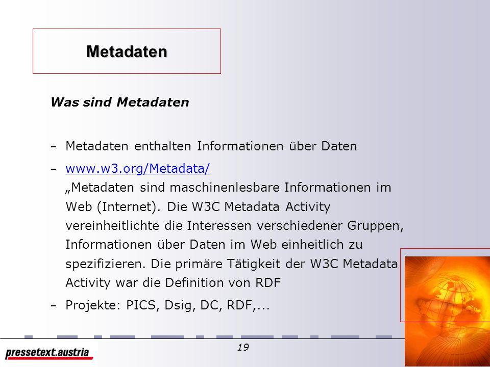 18 Metadaten Was bedeuten Metadaten PICS, RDF, RSS Semantik Web Bedeutung von XML für Metadaten