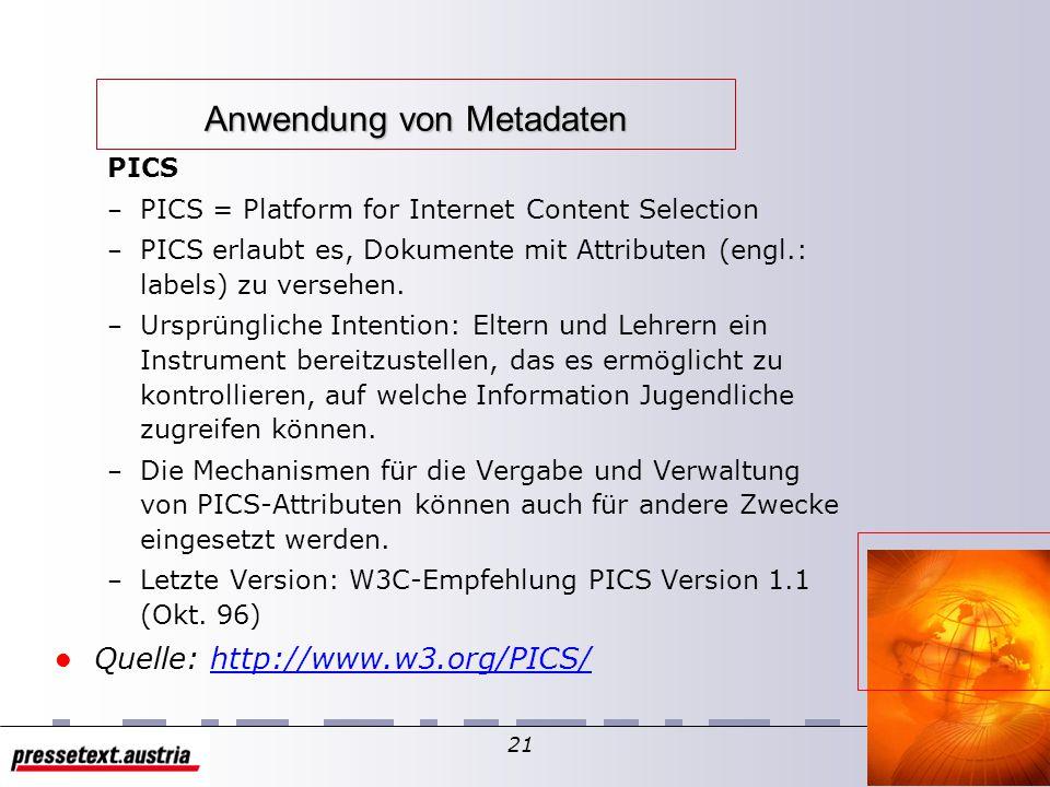 20 Metadaten Anwendung von Metadaten – Kataloge – Suchmaschinen, Agentensysteme – Electronic Commerce – Digitale Signaturen, Privacy, Urheberschutz – Inhaltsbewertung, Ablaufdaten, etc.
